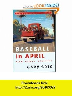 Baseball in April and Other Stories (9780152025670) Gary Soto , ISBN-10: 0152025677  , ISBN-13: 978-0152025670 ,  , tutorials , pdf , ebook , torrent , downloads , rapidshare , filesonic , hotfile , megaupload , fileserve