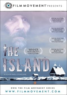 The Island, directed by Pavel Lungin.  With Pyotr Mamonov, Viktor Sukhorukov, Dmitriy Dyuzhev, Yuriy Kuznetsov. Somewhere in Northern Russia in a small Russian Orthodox monastery lives an unusual man whose bizarre conduct confuses his fellow monks, while others who visit the island believe that the man has the power to heal, exorcise demons and foretell the future.