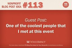 Nonprofit Blog Post Idea No. 113: A guest post on one of the coolest people you met at this event.