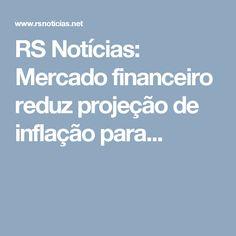 RS Notícias: Mercado financeiro reduz projeção de inflação para...