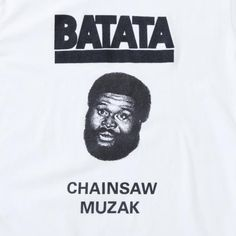 BATATA / Chainsaw Muzak designed by Tomoo Gokita  / TEE