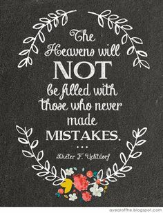 """The Heavens will NOT Be filled with those who never made mistakes."" Dieter F. Uchtdorf #quotes #spiritual"