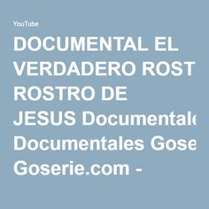DOCUMENTAL EL VERDADERO ROSTRO DE JESUS Documentales Goserie.com - YouTube