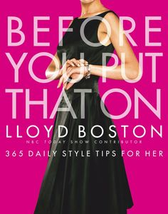 Before You Put That On: 365 Daily Style Tips for Her on Scribd  Style guru Lloyd Boston is familiar to millions of viewers across the country as a fashion editor for NBC's Today show and a regular on E! Entertainment's Style Network. He's familiar to readers who made his style guides for men -- and the women who dress them -- bestselling books.