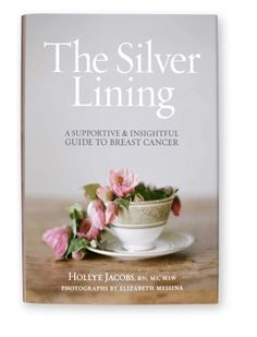 The Silver Lining: An Insightful Guide to the Realities of Breast Cancer by Hollye Jacobs