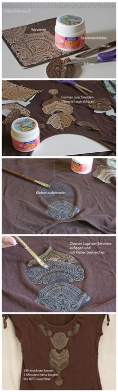 How to upcycle a plain shirt with 3 techniques (fabric paint, napkin technique and gemstones). Step 1: Apply glue with a brush. Place first napkin layer to the fabric and apply glue again. Let dry for 24hr. Iron for 5 minutes. Washable up to 40°C. www.deschdanja.ch