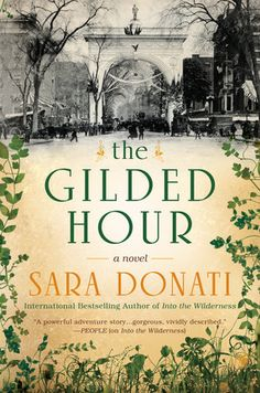 THE GILDED HOUR by Sara Donati -- The international bestselling author of Into the Wilderness makes her highly anticipated return with a remarkable epic about two female doctors in nineteenth-century New York and the transcendent power of courage and love…