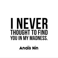 Anaïs Nin Anais Nin Quotes, Love Me Quotes, Deep Thoughts, I Am Happy, Random Stuff, Finding Yourself, Poetry, Love You, Notebook