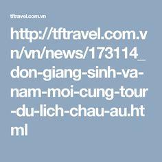 http://tftravel.com.vn/vn/news/173114_don-giang-sinh-va-nam-moi-cung-tour-du-lich-chau-au.html