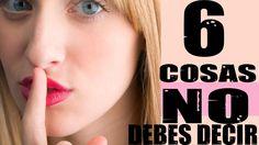 Liked on YouTube: 6 COSAS QUE NO DEBES DECIRLE A UN HOMBRE