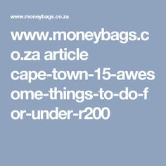 www.moneybags.co.za article cape-town-15-awesome-things-to-do-for-under-r200