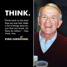 """""""Think back to the best boss you ever had. Make a list of things done for you that you loved. Do them for others."""" - Dee Hock #Believe - http://www.evancarmichael.com/blog/2013/11/06/think-back-best-boss-ever-make-list-things-done-loved-others-dee-hock-believe/"""