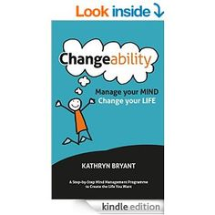 Changeability: Manage your Mind - Change your Life - Kindle edition by Kathryn Bryant. Religion & Spirituality Kindle eBooks @ Amazon.com.
