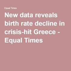 New data reveals birth rate decline in crisis-hit Greece - Equal Times