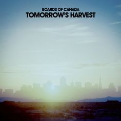 CD Review: Boards of Canada – Tomorrow's Harvest 8.0