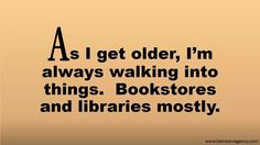 ;-) There's something so divine about browsing libraries and bookstores.