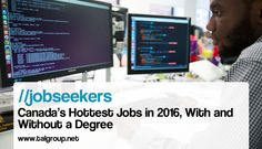JOBSEEKERS: Canada's Hottest Jobs in 2016, With and Without a Degree…