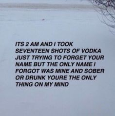 Sober or drunk you're the only thing on my mind Poem Quotes, Sad Quotes, Words Quotes, Life Quotes, Inspirational Quotes, Sayings, Breakup Quotes, Heartbroken Quotes, Pretty Words