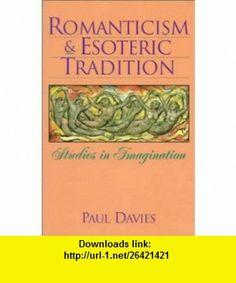 Romanticism  Esoteric Tradition (Studies in Imagination) (9780940262881) Paul Davies, Sergei Bulgakov , ISBN-10: 0940262886  , ISBN-13: 978-0940262881 ,  , tutorials , pdf , ebook , torrent , downloads , rapidshare , filesonic , hotfile , megaupload , fileserve
