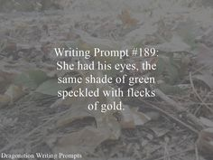Writing Prompt #189: She had his eyes, the same shade of green speckled with flecks of gold.