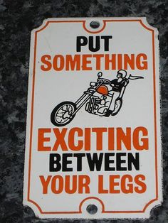 Remember this? You would ask if I wanted a little excitement between my legs & the answer is still .... Hell Yes!