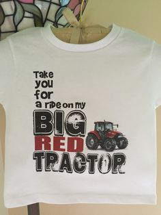 TAKE YOU FOR A RIDE ON MY BIG RED TRACTOR, Baby Bodysuit or Toddler Tee. (We also make this design with a green tractor. Just message us.)  Custom Made to Order using Carter's brand bodysuits and Rabbit Skins Toddler Tees.  NOTE: THE TODDLER TEES ARE CUT SMALL. ORDER ONE SIZE LARGER THAN USUA...
