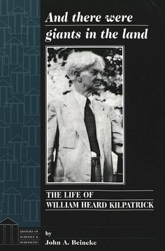And There Were Giants in the Land : The Life of William Heard Kilpatrick by John A. Beineke, LB875.K54 B44 1998