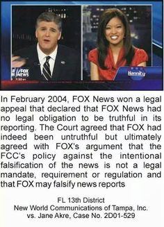 "Fox cannot broadcast in canada for this reason . Fox has no obligation to report facts; opinion, deceptive language, and even outright lies are acceptable. So, why do they call themselves, Fox ""News"" ? Religion, Out Of Touch, Right Wing, Before Us, Fake News, Social Issues, Social Justice, Illuminati, Along The Way"