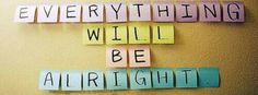 Everything will be alright<3