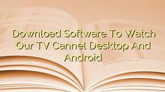 Download Software To Watch Our TV Cannel Desktop And Android  APK…