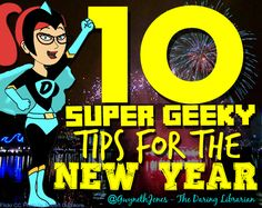 10 Super Geeky Tips for the New Year from the Daring Librarian: Not only do I love her comics and graphics - these tips are Wicked Good too!! http://www.thedaringlibrarian.com/2015/01/10-super-geeky-tips-for-new-year.html?m=1