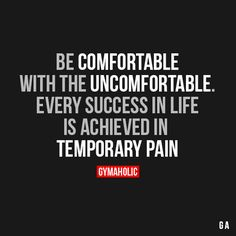 Be Comfortable With The Uncomfortable