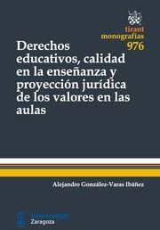 Derechos educativos, calidad en la enseñanza y proyección jurídica de los valores en las aulas / Alejandro González-Varas Ibáñez. -2015