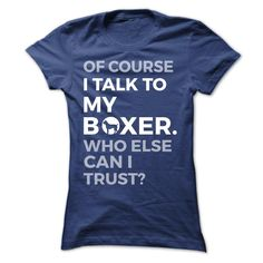 Of Course I Talk To My Boxer...T-Shirt or Hoodie click to see here>> www.sunfrogshirts.com/Pets/Talk-to-my-Boxer-NavyBlue-28769036-Ladies.html?3618&PinFDPs