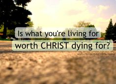 This just blew my mind and made me really think....Is what I am doing in life worth Christ dying for??? Really great question...Faith Inspiration