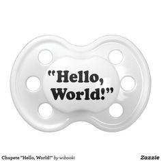 """Chupete """"Hello, World!"""""""