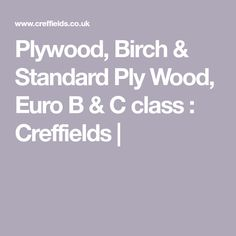 Plywood, Birch & Standard Ply Wood, Euro B & C class : Creffields Reclaimed Kitchen, Oriented Strand Board, Ply Wood, Marine Plywood, C Class, Interesting Faces, Birch, Euro, Hardwood Plywood