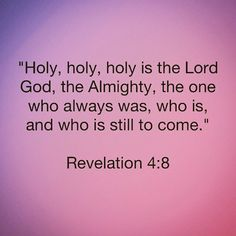 """📜🗣"""" Holy, holy, holy is the Lord God, the Almighty, the one who always was, who is, and who is still to come."""" Revelation 4:8 🙏🏽🙌🏽 http://bible.com"""