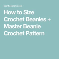 How to Size Crochet Beanies + Master Beanie Crochet Pattern