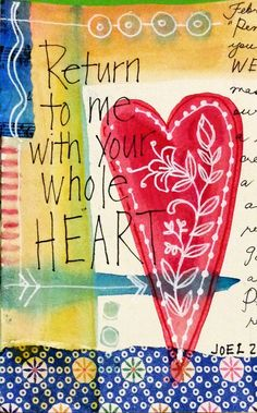 Return to me with your whole heart... Joel 2