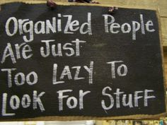 I need this for my office. - Organized People Are Just Too Lazy to Look for Stuff sign-organized sign, office cubicle decor, funny saying, primitive home decor, sarcastic plaque Great Quotes, Quotes To Live By, Me Quotes, Funny Quotes, Inspirational Quotes, Fantastic Quotes, Work Quotes, Quotable Quotes, Funny Memes