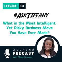 Episode 003 - What Is The Most Intelligent Yet Risky Business Move You have Ever Made? by Tiffany Simpson