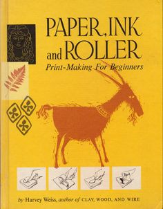 Paper, Ink and Roller: Print-Making For Beginners by Harvey Weiss.