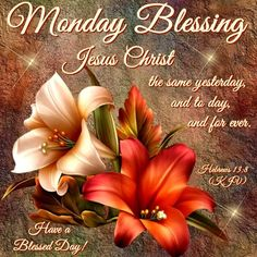 Monday Blessing. Hebrews 13:8- Have a Blessed Day!!