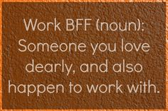 Jordan 21 Joys Of Having A Work BFF (not all of these apply but most do!… Jordan 21 Joys Of Having A Work BFF (not all of these apply but most do! Great Quotes, Quotes To Live By, Me Quotes, Funny Quotes, If You Love Someone, Love You, My Love, Work Memes, Work Humor