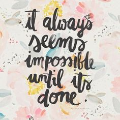 It always seems impossible until it's done. #recovery #inspiration