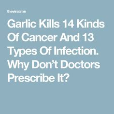 Garlic Kills 14 Kinds Of Cancer And 13 Types Of Infection. Why Don't Doctors Prescribe It?