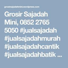 Grosir Sajadah Mini, 0852 2765 5050  #jualsajadah #jualsajadahmurah #jualsajadahcantik #jualsajadahbatik #jualsajadahgrosir #jualsajadahbagus