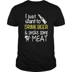 Beer tee shirt i just want to drink beer and smoke some meat tshirt