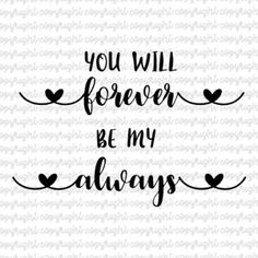 You will forever be my always- I will forever be your always- SVG- cut file- silhouette- cameo- cricut- love- wedding- valentine's day